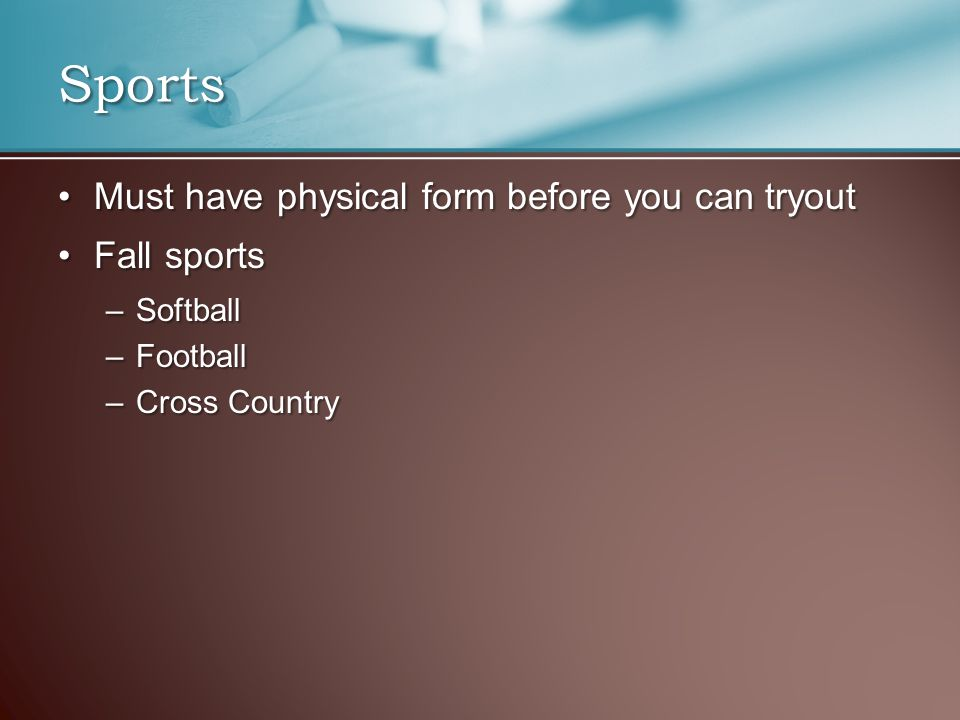 Must have physical form before you can tryoutMust have physical form before you can tryout Fall sportsFall sports –Softball –Football –Cross Country Sports