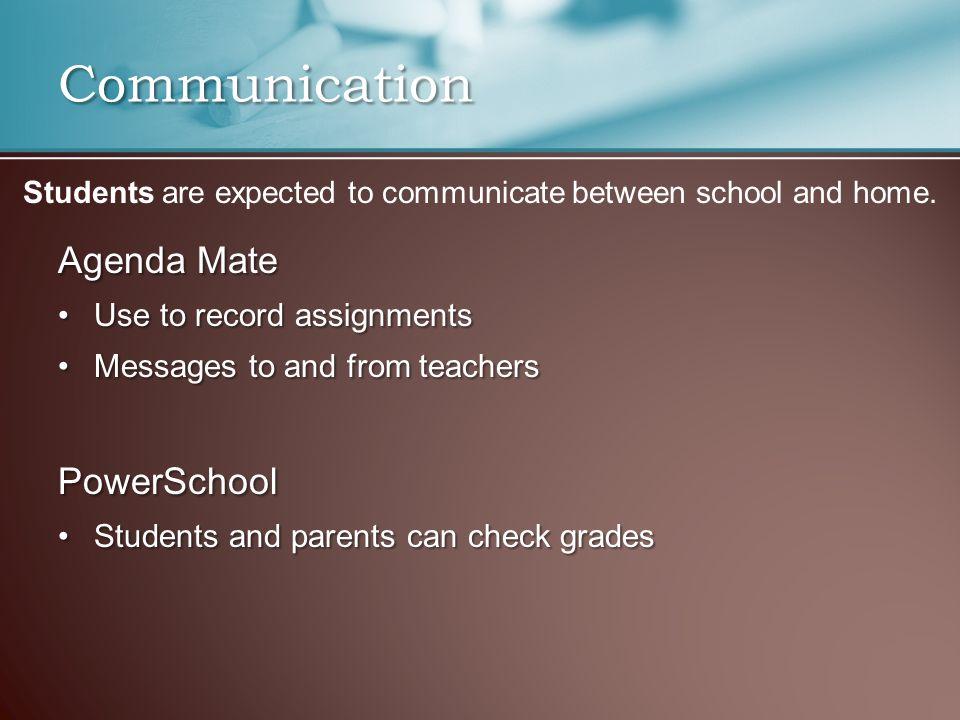 Communication Agenda Mate Use to record assignmentsUse to record assignments Messages to and from teachersMessages to and from teachersPowerSchool Stu