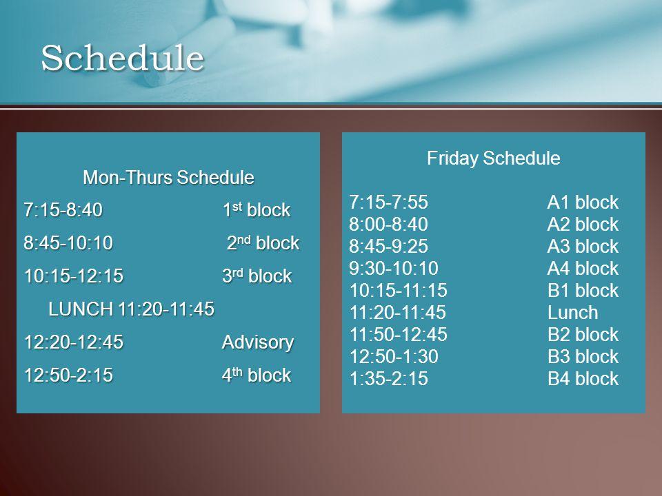 Schedule Mon-Thurs Schedule 7:15-8:40 1 st block 8:45-10:10 2 nd block 10:15-12:15 3 rd block LUNCH 11:20-11:45 12:20-12:45 Advisory 12:50-2:15 4 th b