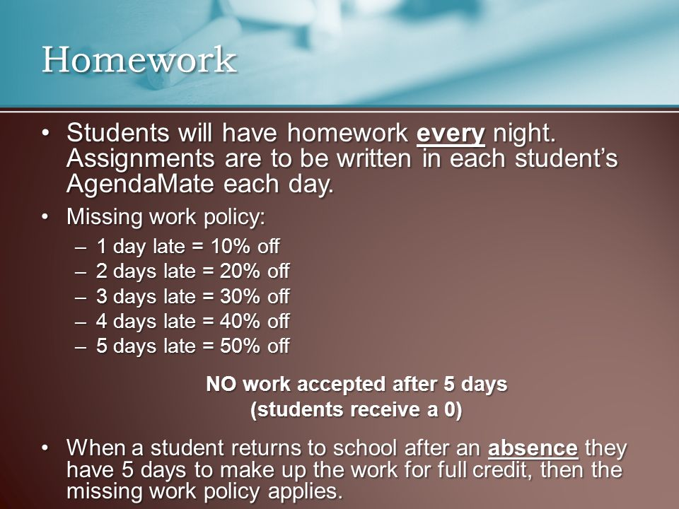 Homework Students will have homework every night.