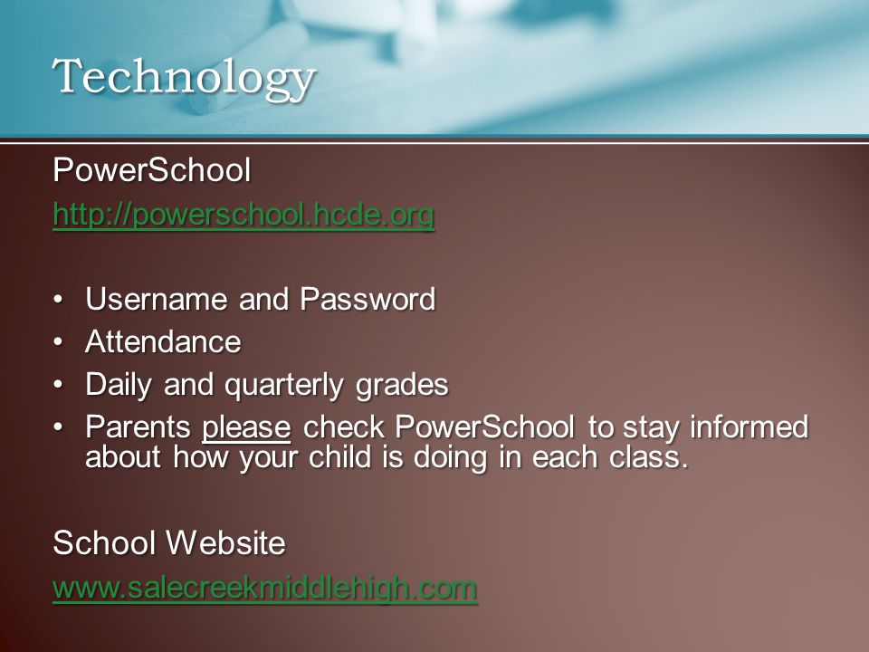 PowerSchool   Username and PasswordUsername and Password AttendanceAttendance Daily and quarterly gradesDaily and quarterly grades Parents please check PowerSchool to stay informed about how your child is doing in each class.Parents please check PowerSchool to stay informed about how your child is doing in each class.
