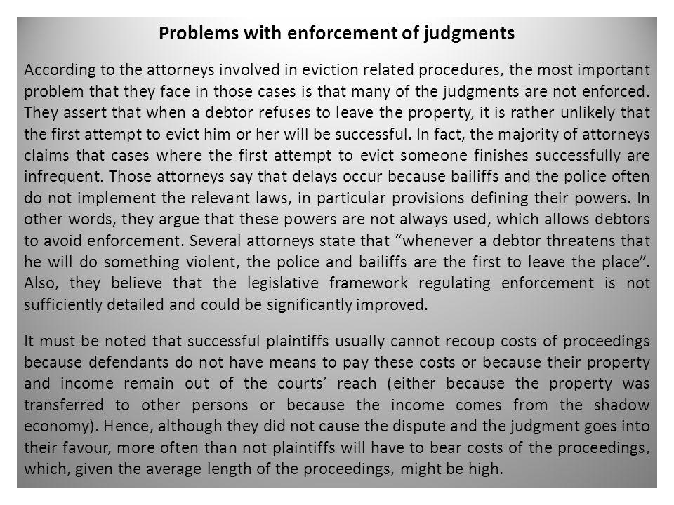 Problems with enforcement of judgments According to the attorneys involved in eviction related procedures, the most important problem that they face in those cases is that many of the judgments are not enforced.