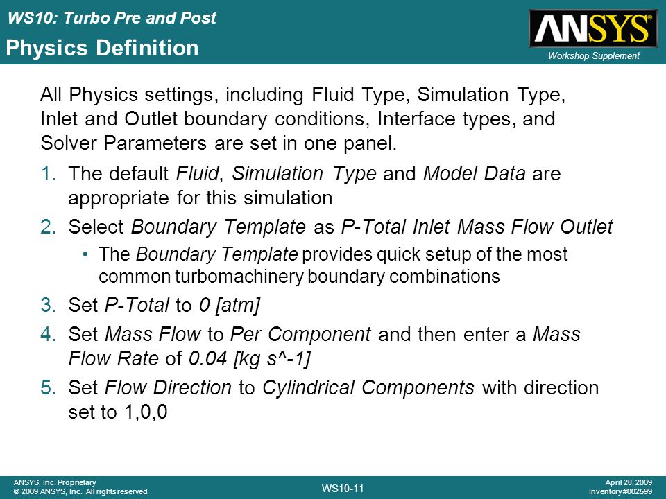 WS10: Turbo Pre and Post WS10-11 ANSYS, Inc. Proprietary © 2009 ANSYS, Inc. All rights reserved. April 28, 2009 Inventory #002599 Workshop Supplement
