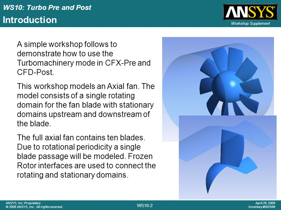 WS10: Turbo Pre and Post WS10-2 ANSYS, Inc. Proprietary © 2009 ANSYS, Inc. All rights reserved. April 28, 2009 Inventory #002599 Workshop Supplement I