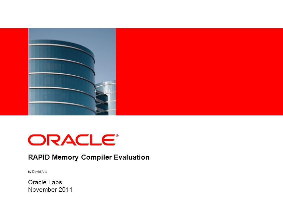 RAPID Memory Compiler Evaluation by David Artz Oracle Labs November 2011