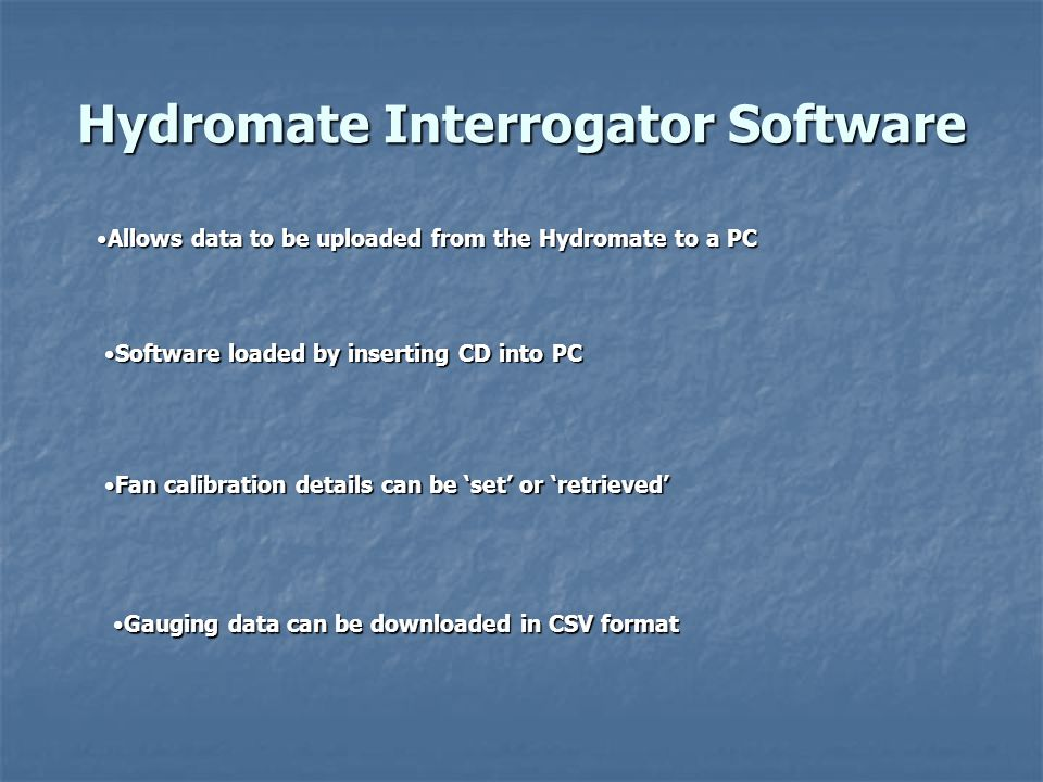 Hydromate Interrogator Software Allows data to be uploaded from the Hydromate to a PCAllows data to be uploaded from the Hydromate to a PC Software lo