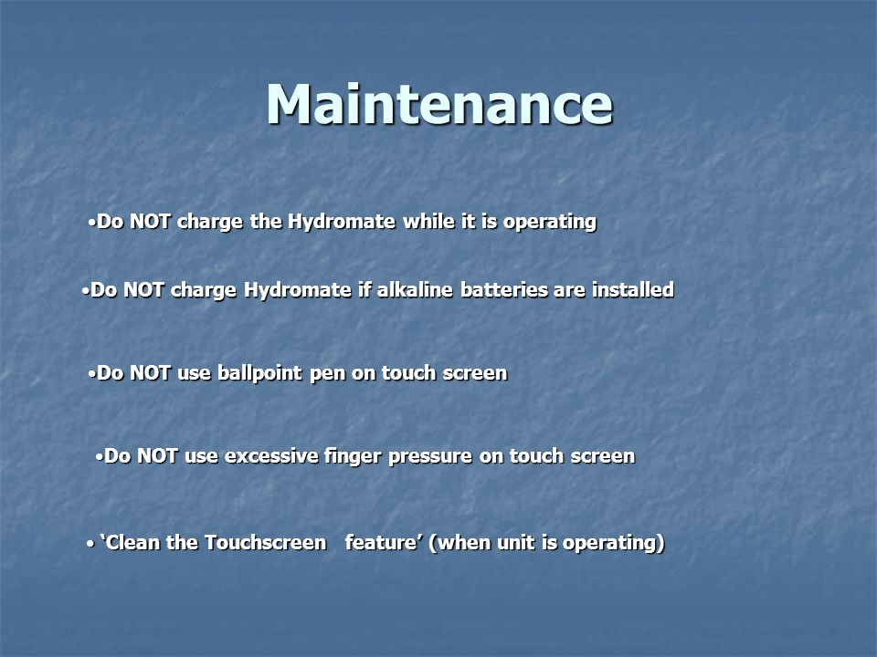 Maintenance Do NOT charge Hydromate if alkaline batteries are installedDo NOT charge Hydromate if alkaline batteries are installed Do NOT use ballpoin