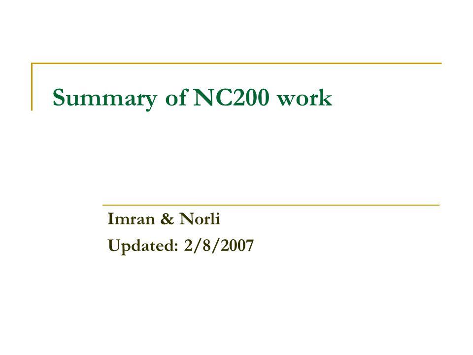Summary of NC200 work Imran & Norli Updated: 2/8/2007