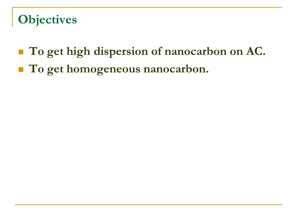 Objectives To get high dispersion of nanocarbon on AC. To get homogeneous nanocarbon.