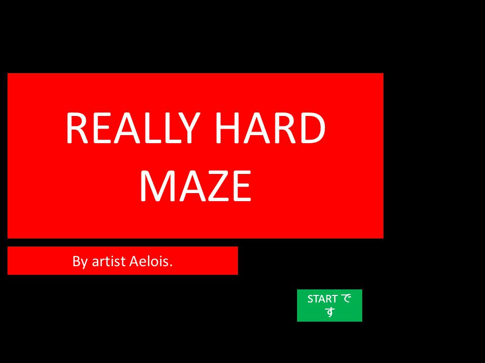 REALLY HARD MAZE START で す By artist Aelois.