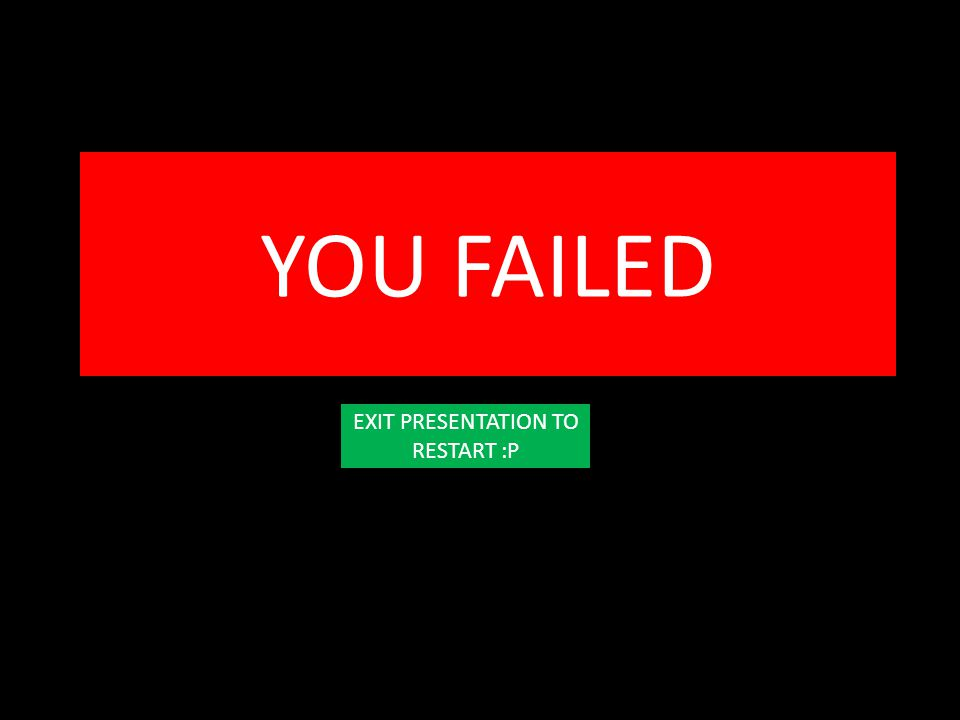 YOU FAILED EXIT PRESENTATION TO RESTART :P