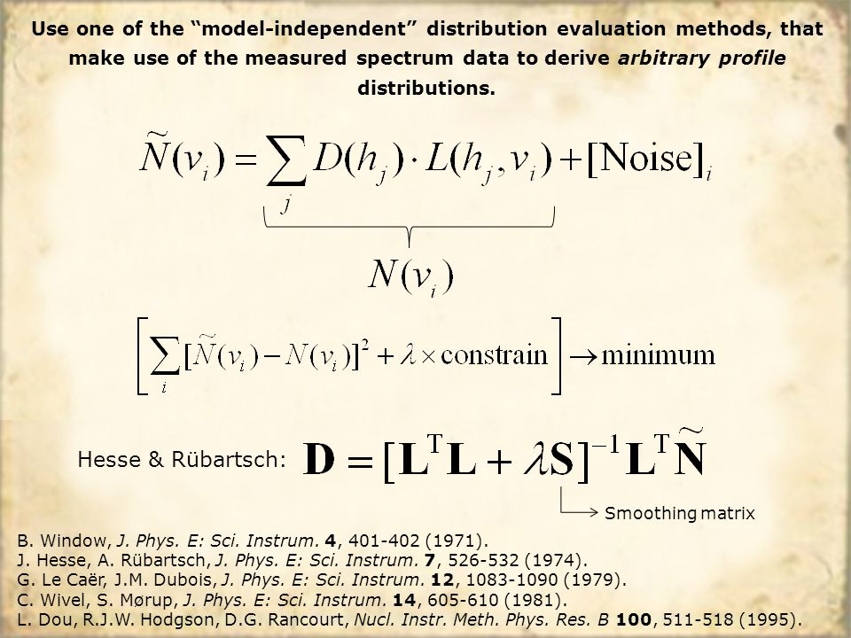 "Use one of the ""model-independent"" distribution evaluation methods, that make use of the measured spectrum data to derive arbitrary profile distributi"