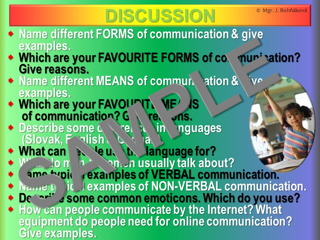  Name different FORMS of communication & give examples.  Which are your FAVOURITE FORMS of communication? Give reasons.  Name different MEANS of co