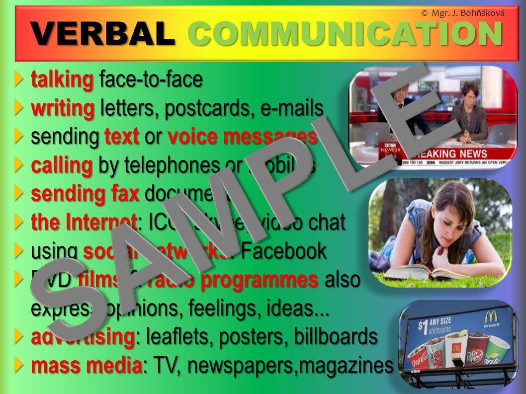 VERBAL COMMUNICATION  talking face-to-face  writing letters, postcards, e-mails  sending text or voice messages  calling by telephones or mobiles