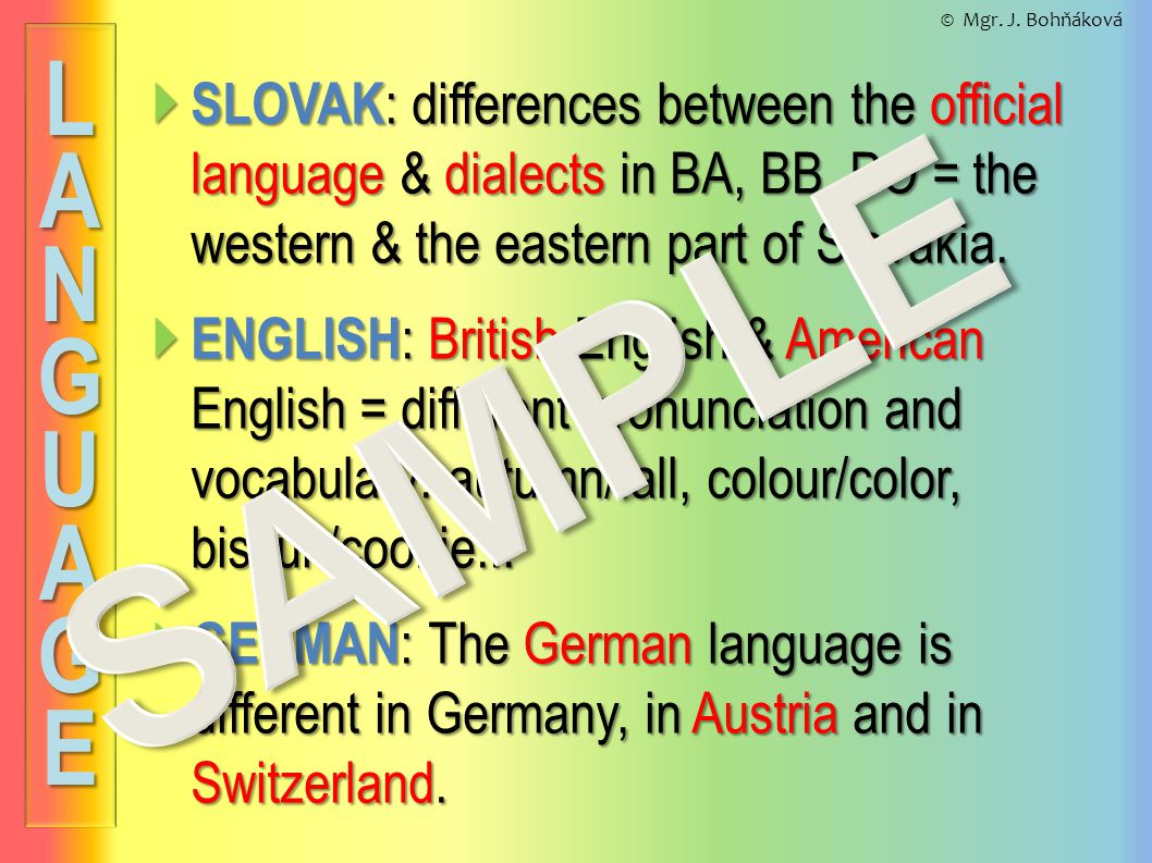  SLOVAK : differences between the official language & dialects in BA, BB, PO = the western & the eastern part of Slovakia.  ENGLISH : British Englis