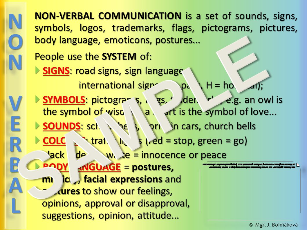 NON-VERBAL COMMUNICATION is a set of sounds, signs, symbols, logos, trademarks, flags, pictograms, pictures, body language, emoticons, postures...