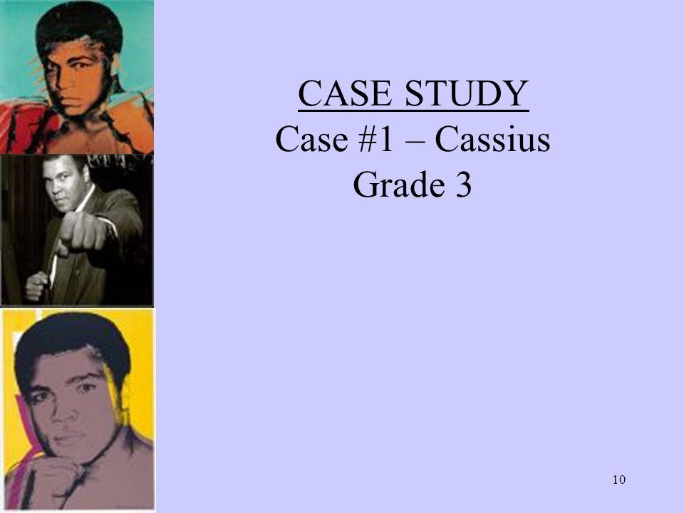 10 CASE STUDY Case #1 – Cassius Grade 3