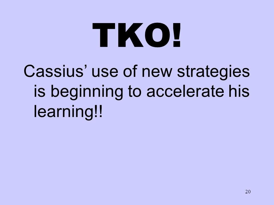 20 TKO! Cassius' use of new strategies is beginning to accelerate his learning!!