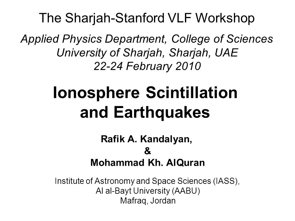 Ionosphere Scintillation and Earthquakes Rafik A. Kandalyan, & Mohammad Kh. AlQuran Institute of Astronomy and Space Sciences (IASS), Al al-Bayt Unive