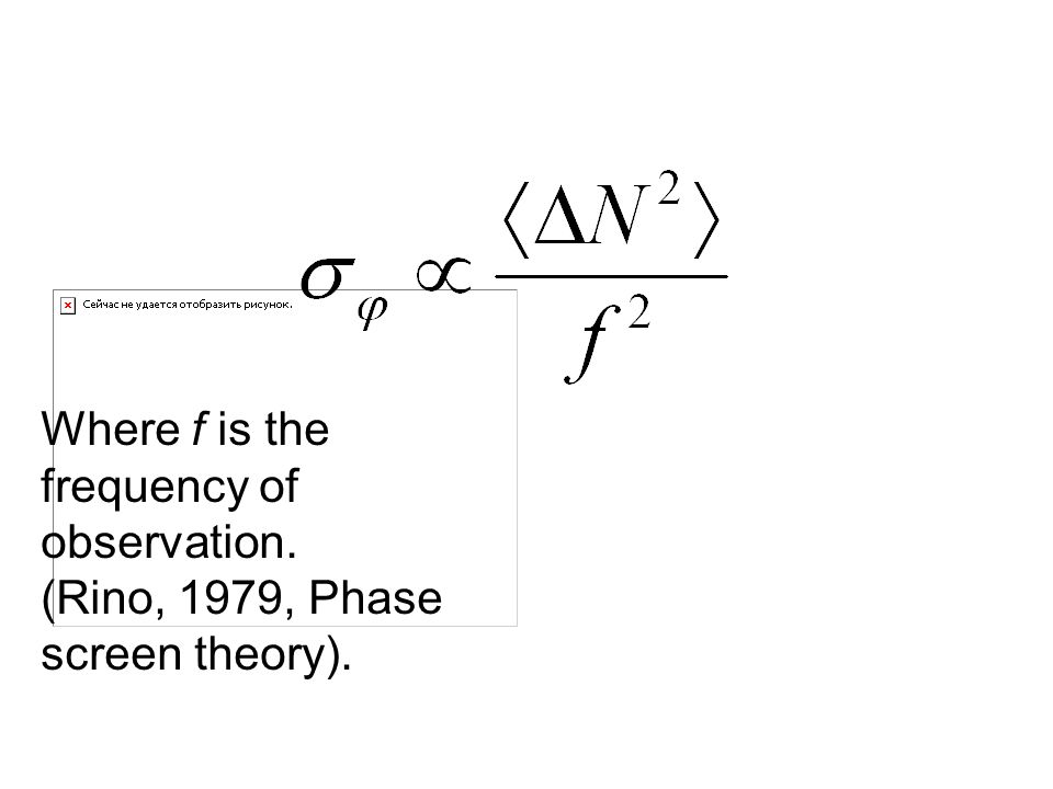 Where f is the frequency of observation. (Rino, 1979, Phase screen theory).