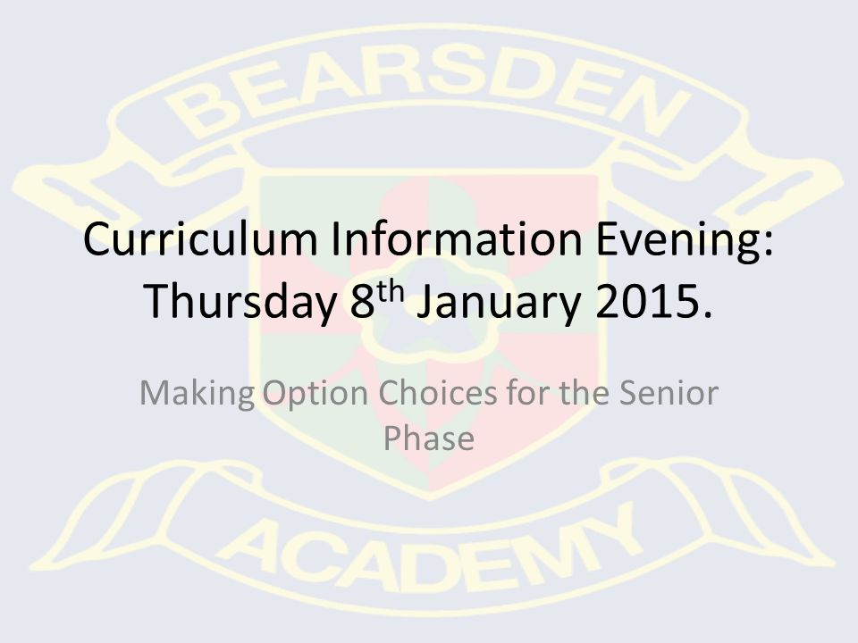Curriculum Information Evening: Thursday 8 th January 2015. Making Option Choices for the Senior Phase