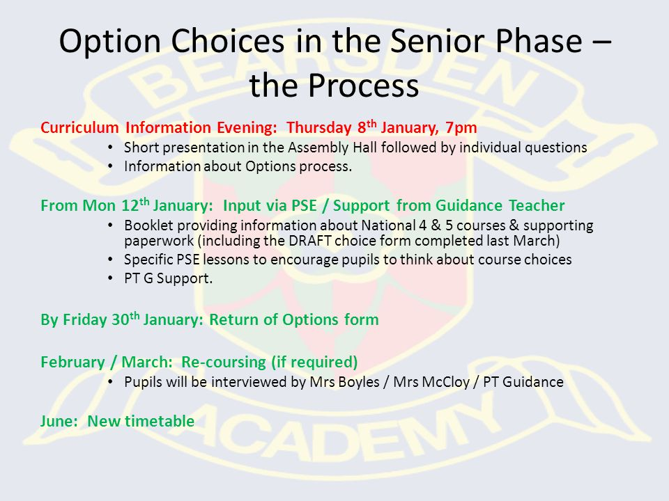 Option Choices in the Senior Phase – the Process Curriculum Information Evening: Thursday 8 th January, 7pm Short presentation in the Assembly Hall followed by individual questions Information about Options process.