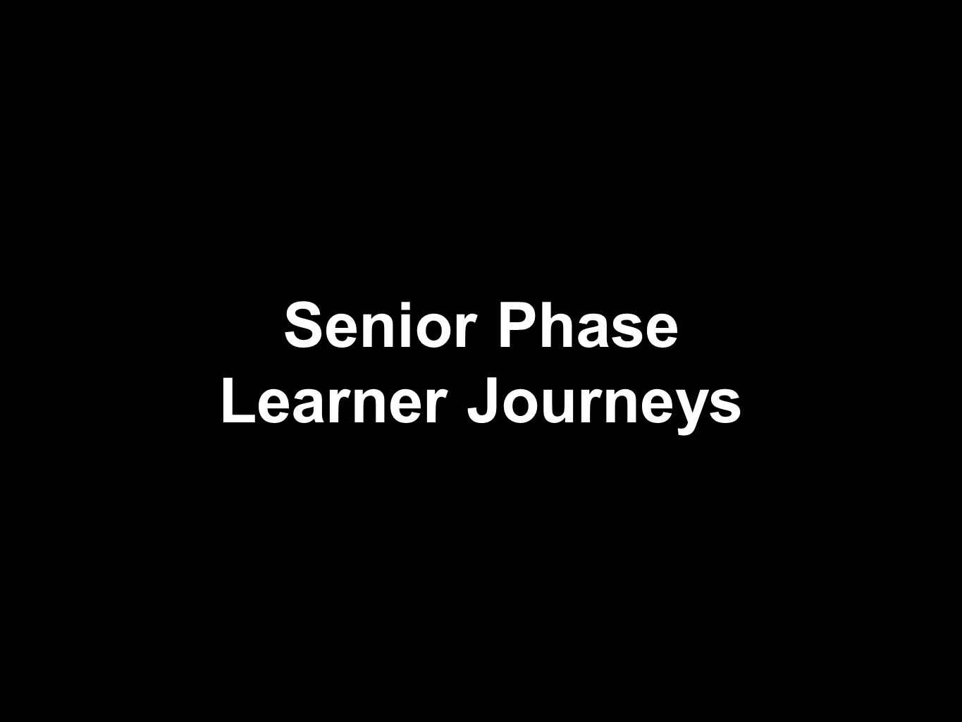 Senior Phase Learner Journeys