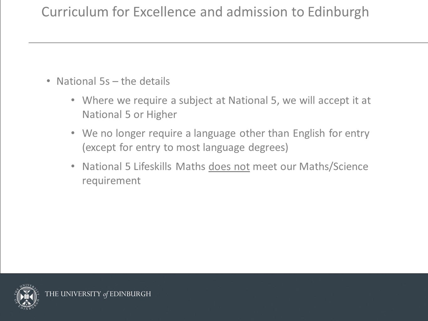 National 5s – the details Where we require a subject at National 5, we will accept it at National 5 or Higher We no longer require a language other th