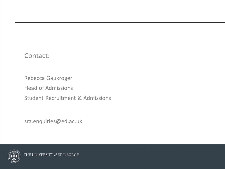 Contact: Rebecca Gaukroger Head of Admissions Student Recruitment & Admissions sra.enquiries@ed.ac.uk