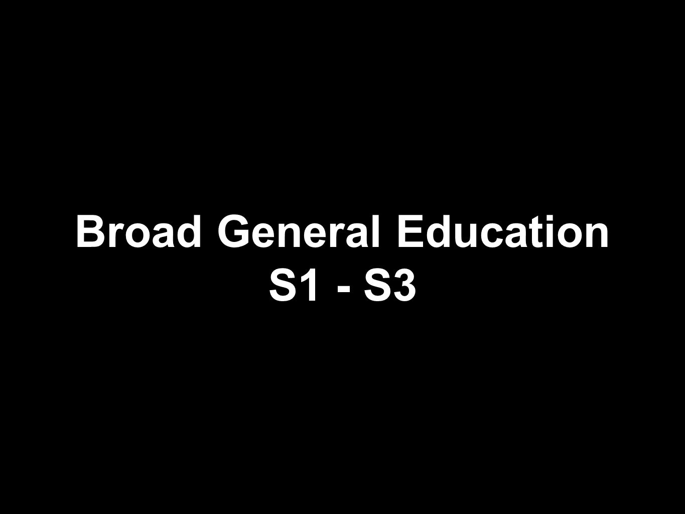 Broad General Education S1 - S3