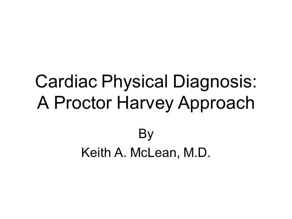Cardiac Physical Diagnosis: A Proctor Harvey Approach By Keith A. McLean, M.D.