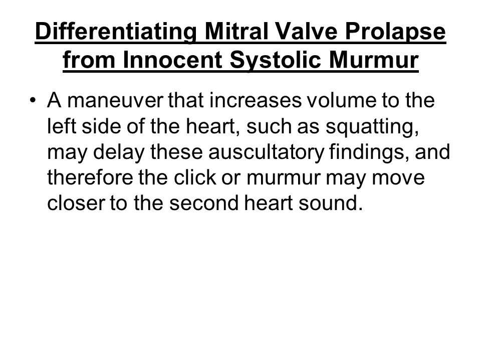 Differentiating Mitral Valve Prolapse from Innocent Systolic Murmur A maneuver that increases volume to the left side of the heart, such as squatting,