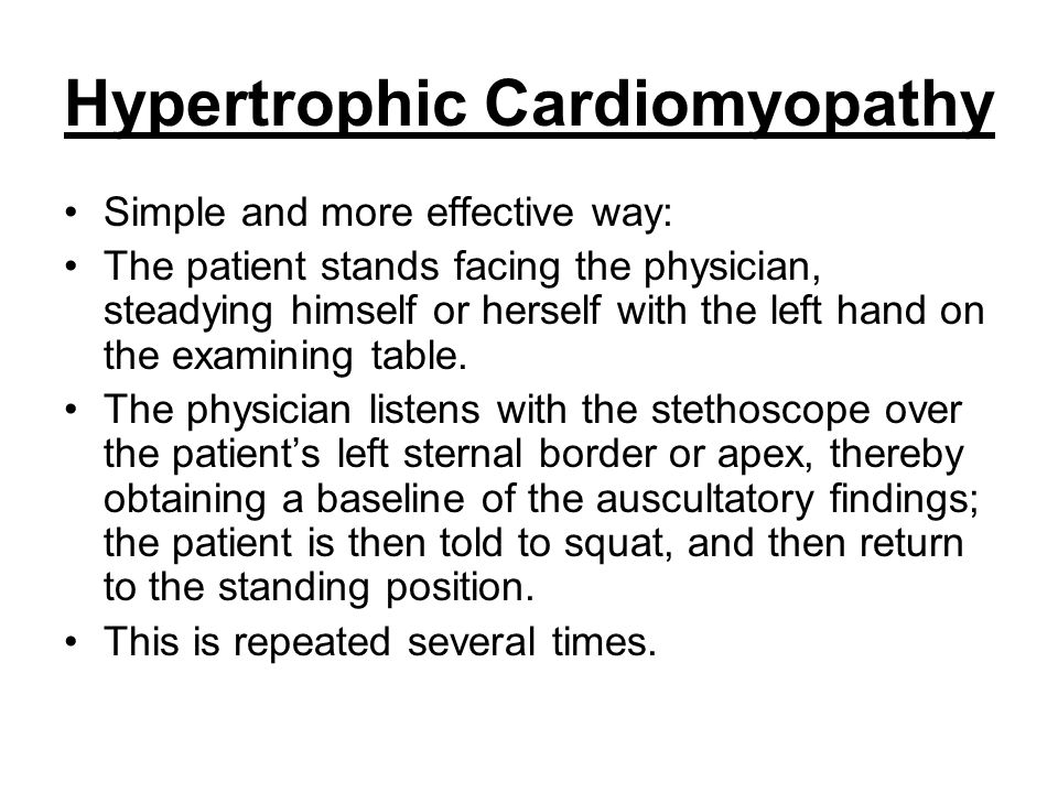 Hypertrophic Cardiomyopathy Simple and more effective way: The patient stands facing the physician, steadying himself or herself with the left hand on