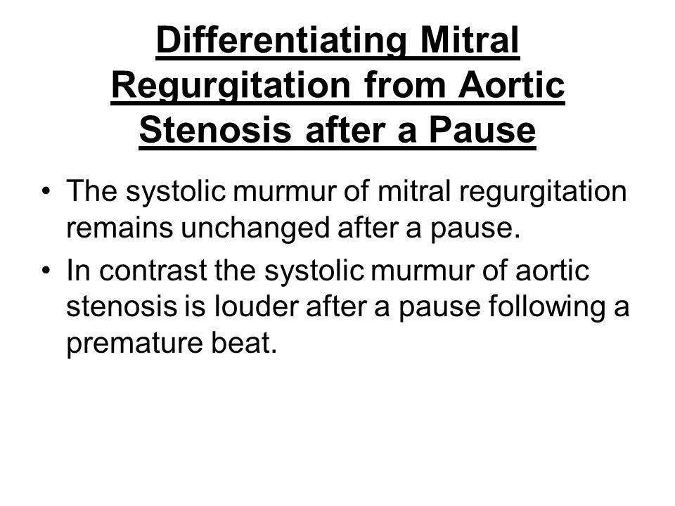 Differentiating Mitral Regurgitation from Aortic Stenosis after a Pause The systolic murmur of mitral regurgitation remains unchanged after a pause. I