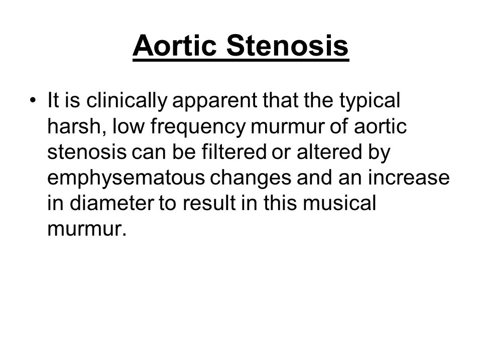 Aortic Stenosis It is clinically apparent that the typical harsh, low frequency murmur of aortic stenosis can be filtered or altered by emphysematous