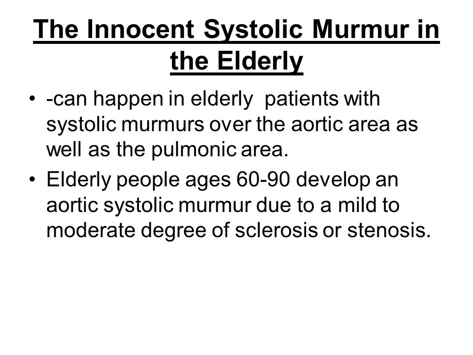 The Innocent Systolic Murmur in the Elderly -can happen in elderly patients with systolic murmurs over the aortic area as well as the pulmonic area. E