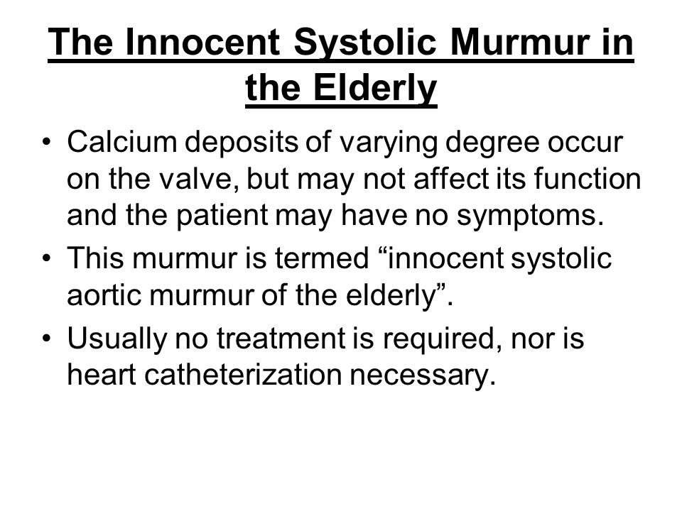 The Innocent Systolic Murmur in the Elderly Calcium deposits of varying degree occur on the valve, but may not affect its function and the patient may