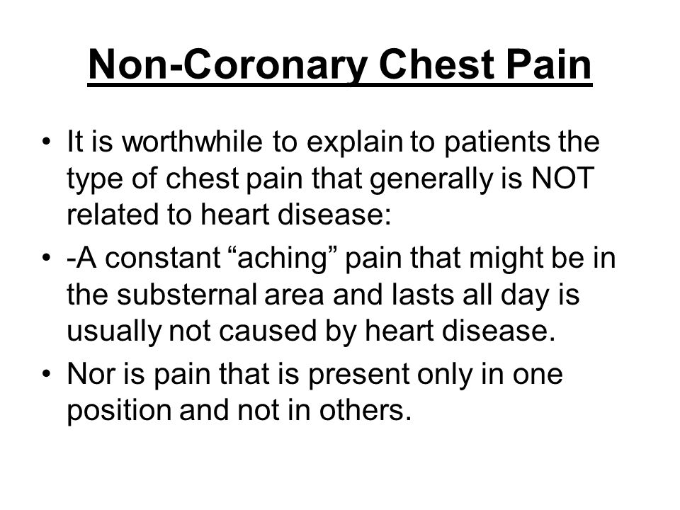 "Non-Coronary Chest Pain It is worthwhile to explain to patients the type of chest pain that generally is NOT related to heart disease: -A constant ""ac"