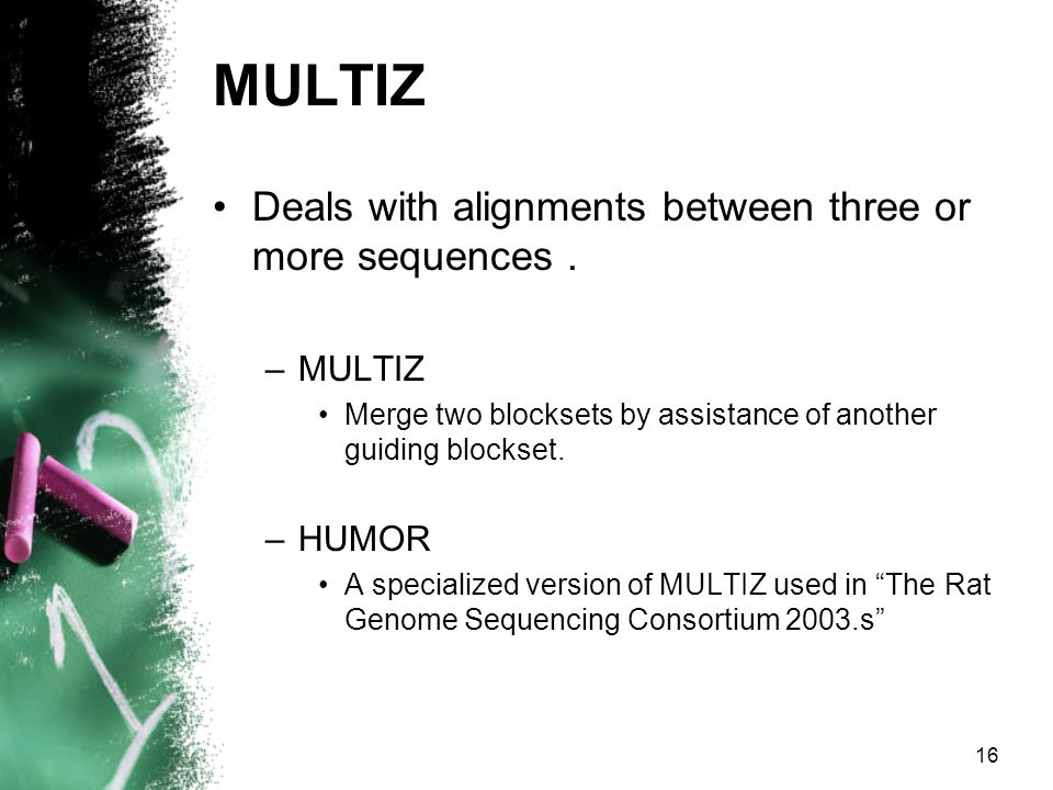 16 MULTIZ Deals with alignments between three or more sequences.
