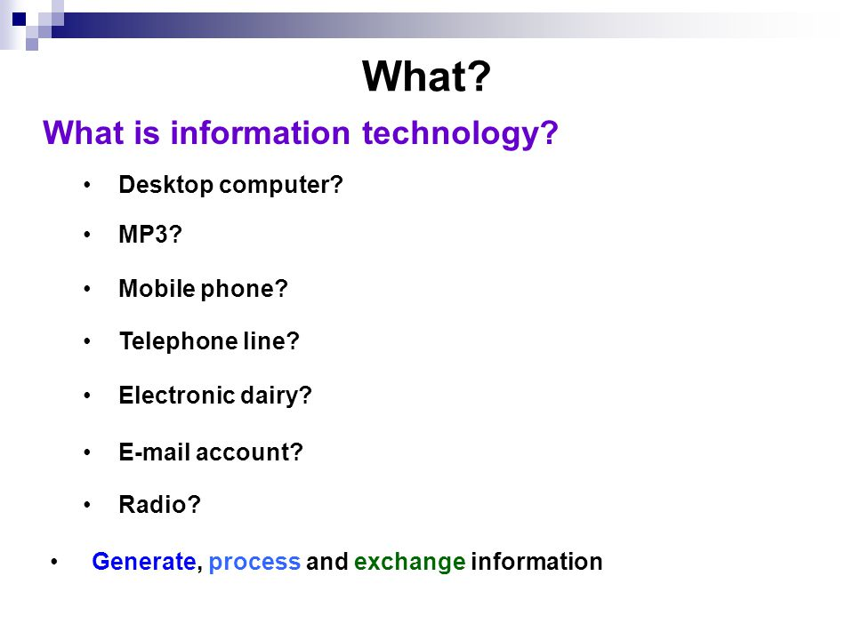 What. Generate, process and exchange information What is information technology.