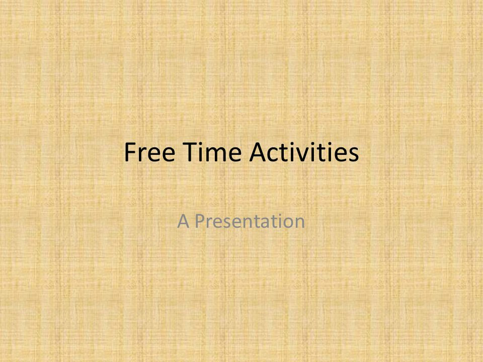 Your job is to present a couple of activities you do when you are free from school (and anything else you need to do)