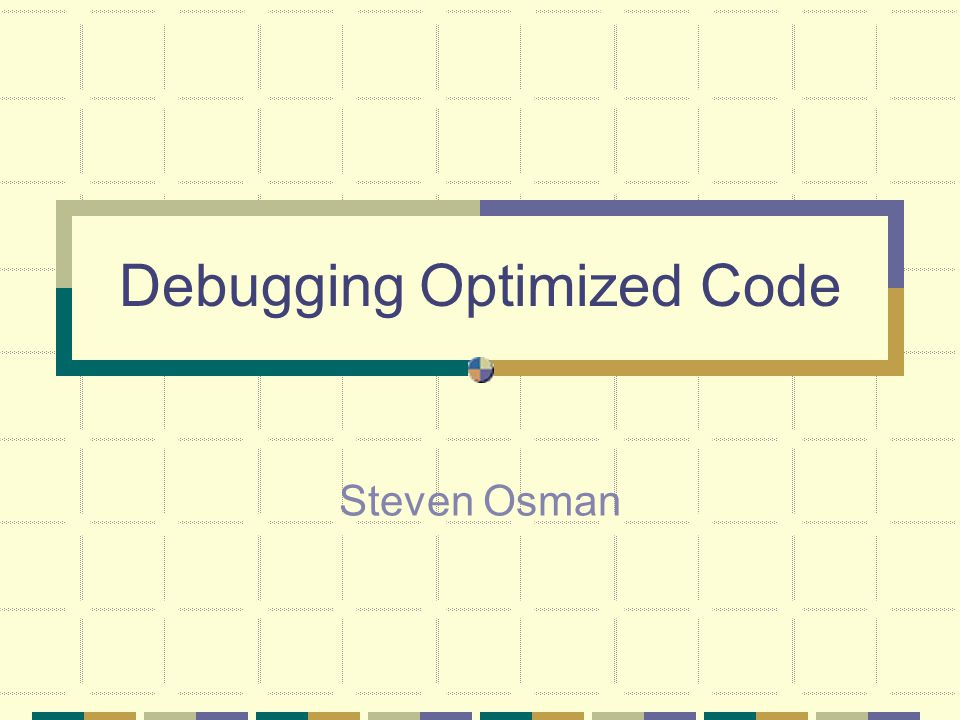 Debugging Optimized Code Steven Osman