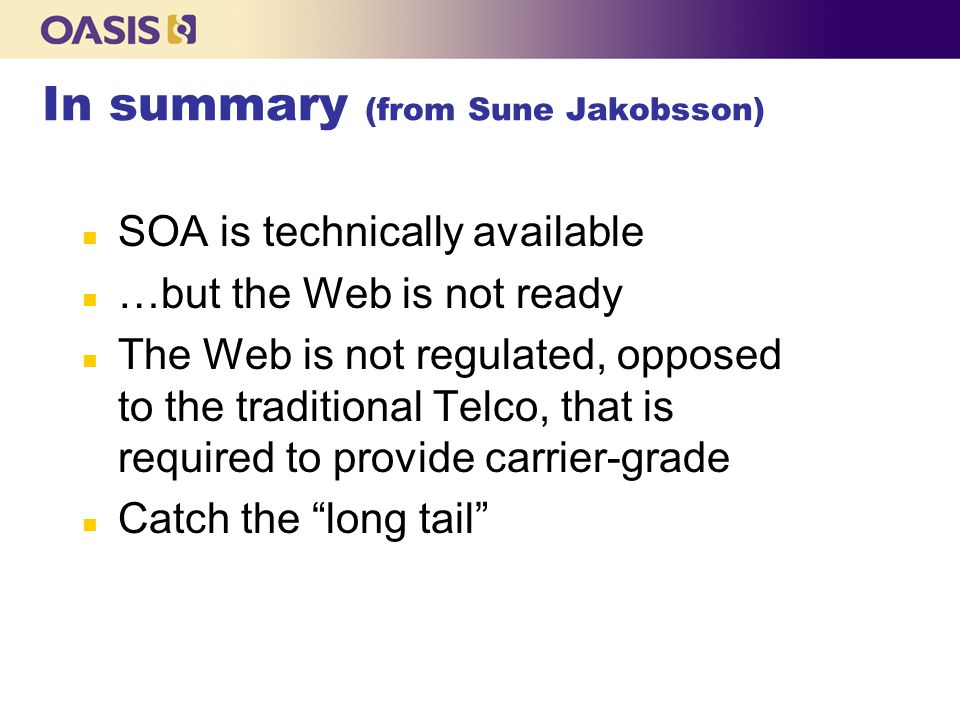 In summary (from Sune Jakobsson) n SOA is technically available n …but the Web is not ready n The Web is not regulated, opposed to the traditional Tel