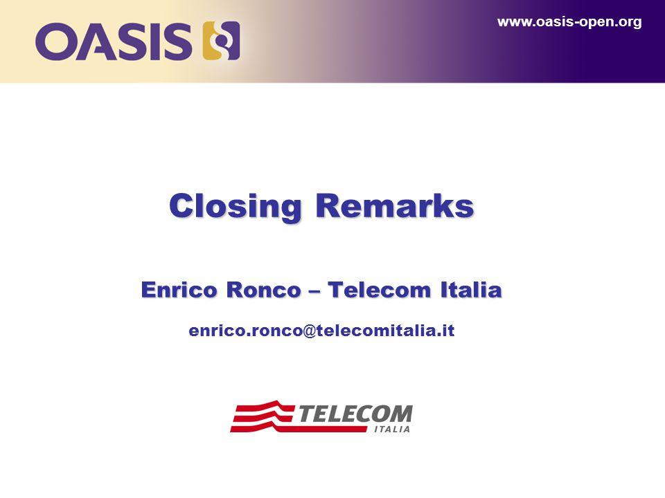 Closing Remarks Enrico Ronco – Telecom Italia Closing Remarks Enrico Ronco – Telecom Italia enrico.ronco@telecomitalia.it www.oasis-open.org