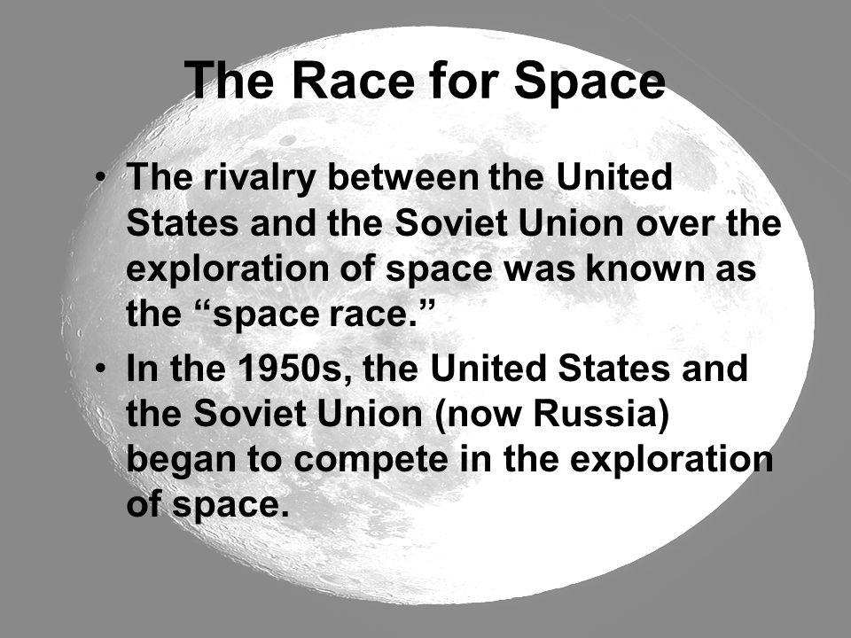"The Race for Space The rivalry between the United States and the Soviet Union over the exploration of space was known as the ""space race."" In the 1950"