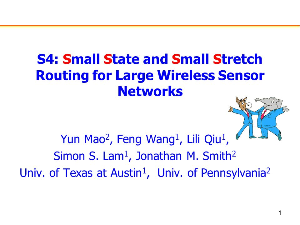 1 S4: Small State and Small Stretch Routing for Large Wireless Sensor Networks Yun Mao 2, Feng Wang 1, Lili Qiu 1, Simon S.