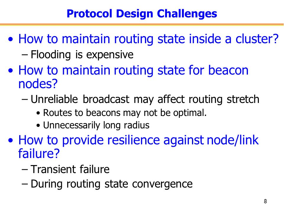 8 Protocol Design Challenges How to maintain routing state inside a cluster.