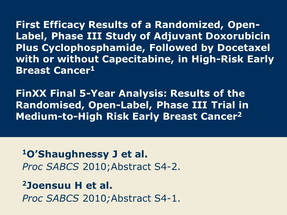 First Efficacy Results of a Randomized, Open-Label, Phase III Study of Adjuvant Doxorubicin Plus Cyclophosphamide, Followed by Docetaxel with or without Capecitabine, in High-Risk Early Breast Cancer O'Shaughnessy J et al.