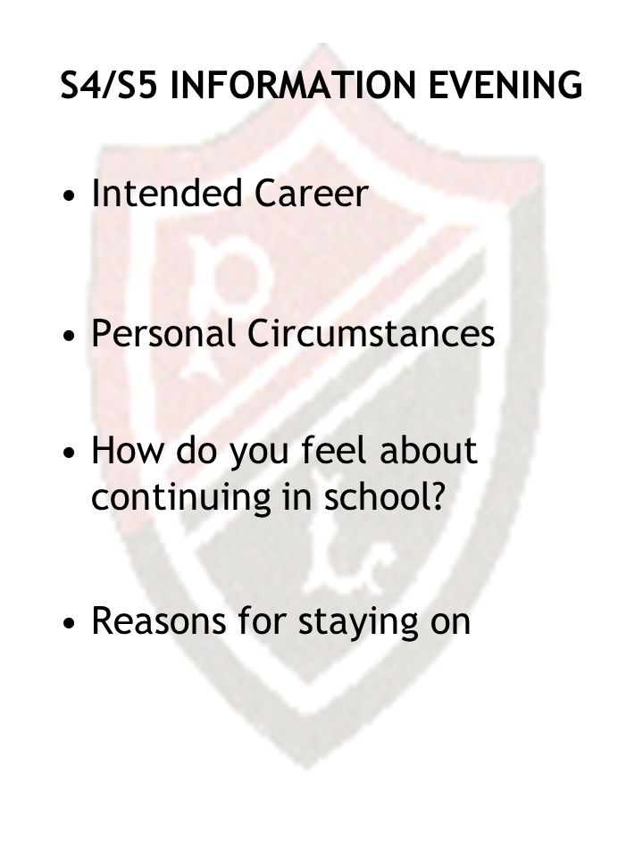 S4/S5 INFORMATION EVENING Intended Career Personal Circumstances How do you feel about continuing in school.