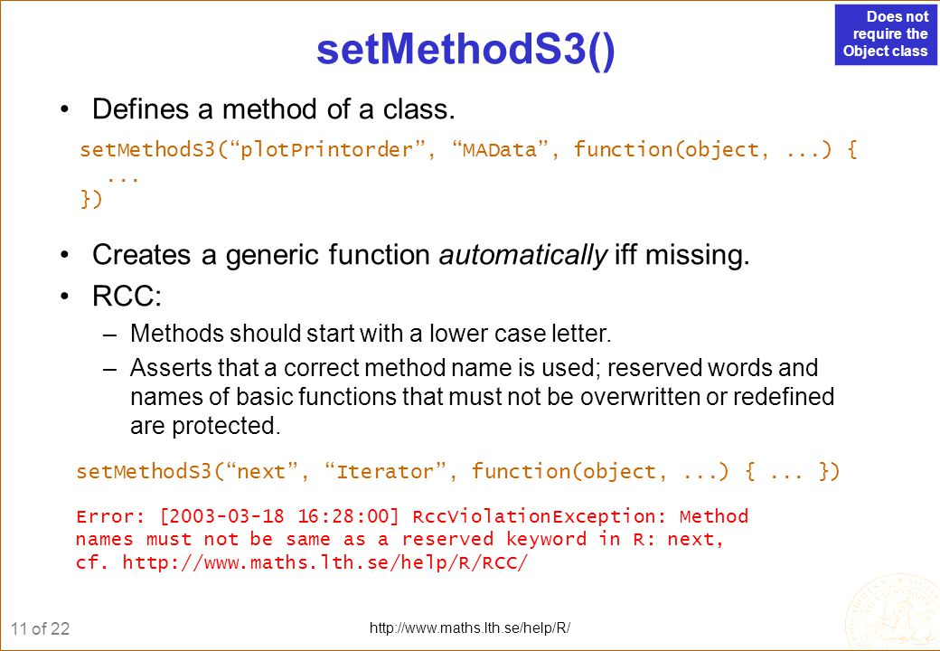11 of 22 http://www.maths.lth.se/help/R/ Defines a method of a class.